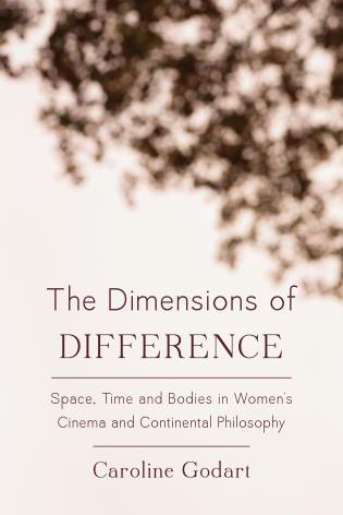 Caroline Godart, Ph.D: Dimensions of Difference: Space, Time and Bodies in Women's Cinema and Continental Philosophy (London: Rowman and Littlefield, 2015).